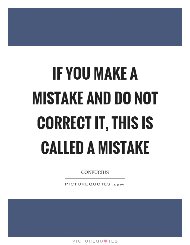If you make a mistake and do not correct it, this is called a mistake Picture Quote #1