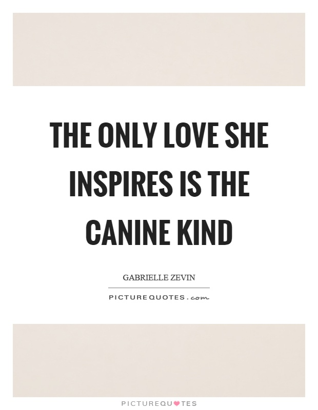 The only love she inspires is the canine kind Picture Quote #1