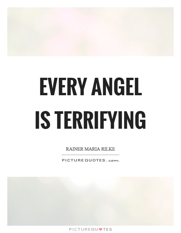 Every angel is terrifying Picture Quote #1