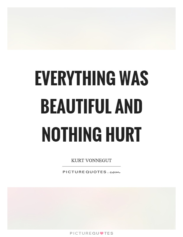 Everything was beautiful and nothing hurt Picture Quote #1
