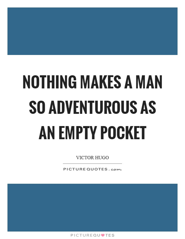 Nothing makes a man so adventurous as an empty pocket Picture Quote #1