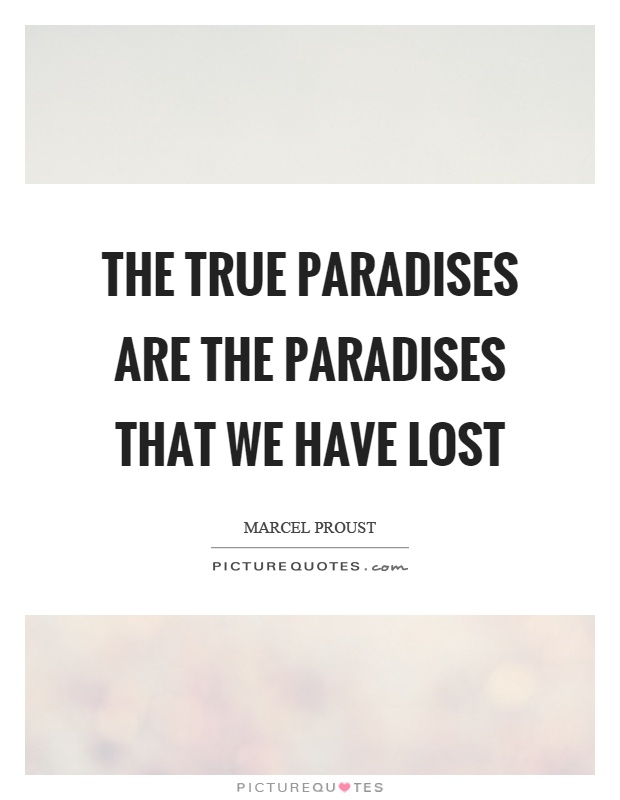 The true paradises are the paradises that we have lost Picture Quote #1