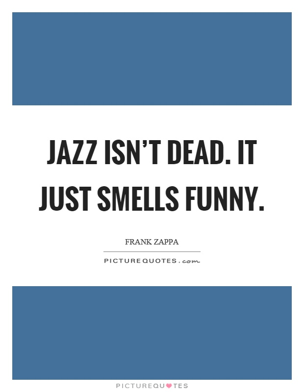 Jazz isn't dead. It just smells funny Picture Quote #1