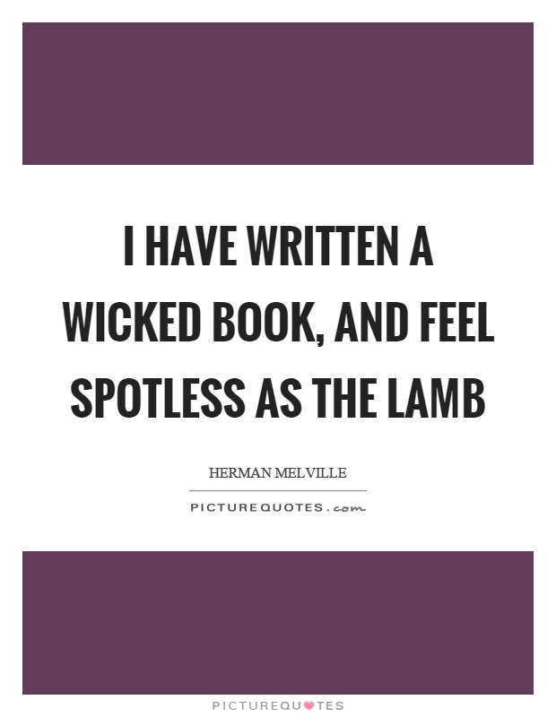 I have written a wicked book, and feel spotless as the lamb Picture Quote #1