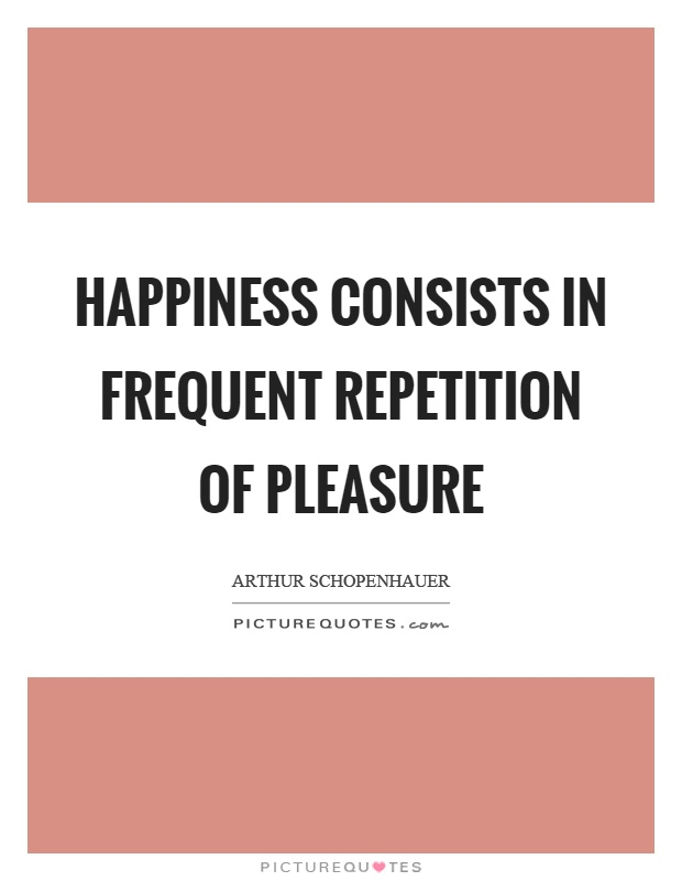 Happiness consists in frequent repetition of pleasure Picture Quote #1