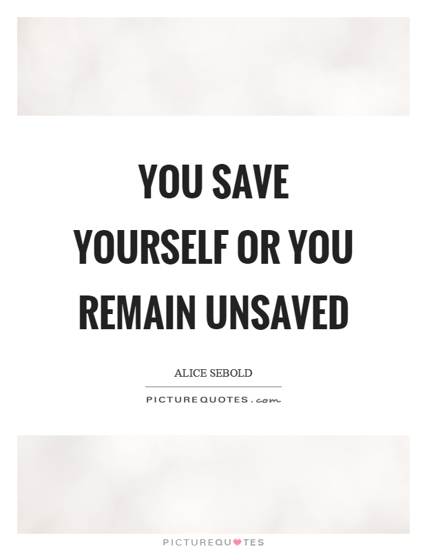 You save yourself or you remain unsaved Picture Quote #1