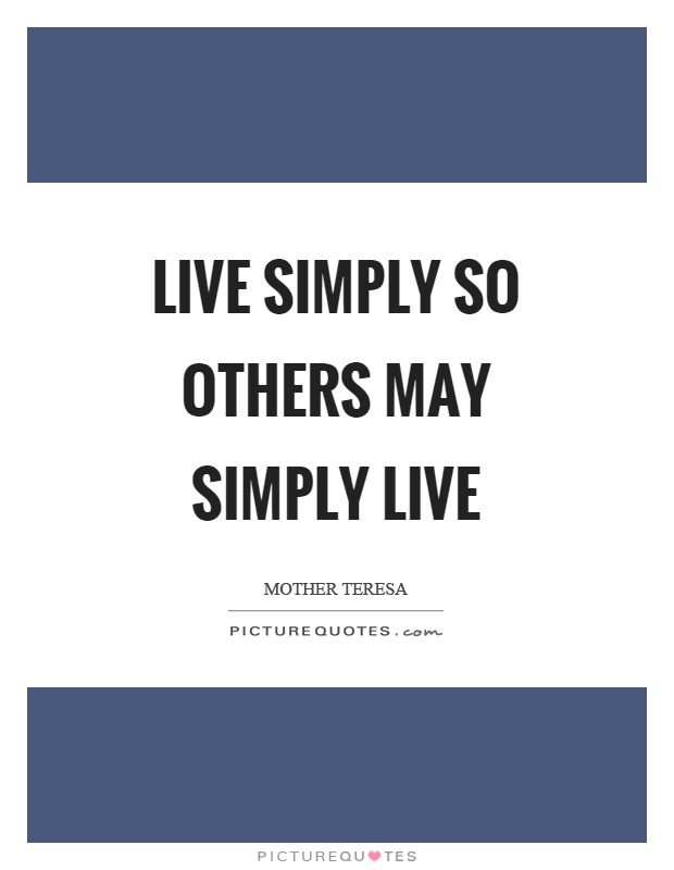 Live simply so others may simply live Picture Quote #1