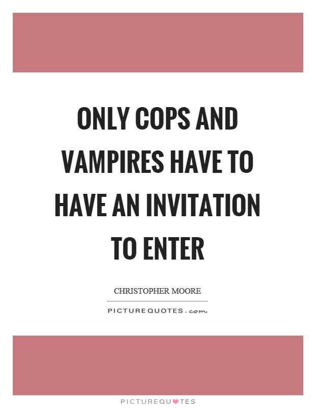 Only cops and vampires have to have an invitation to enter Picture Quote #1