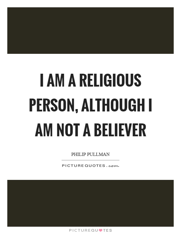 I am a religious person, although I am not a believer Picture Quote #1
