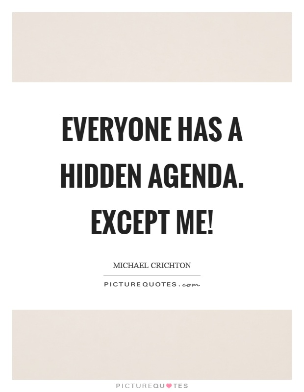 Everyone has a hidden agenda. Except me! Picture Quote #1
