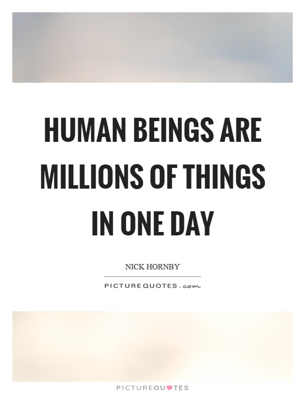 Human beings are millions of things in one day Picture Quote #1