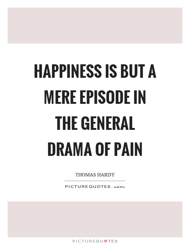 Happiness is but a mere episode in the general drama of pain Picture Quote #1
