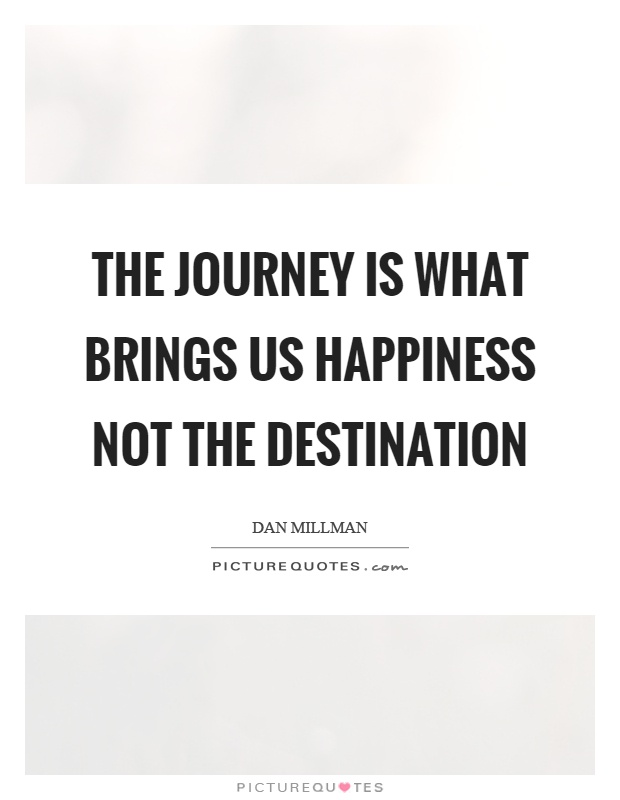 The journey is what brings us happiness not the destination Picture Quote #1
