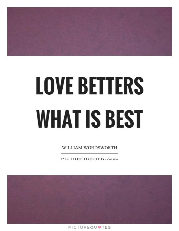 Love betters what is best Picture Quote #1
