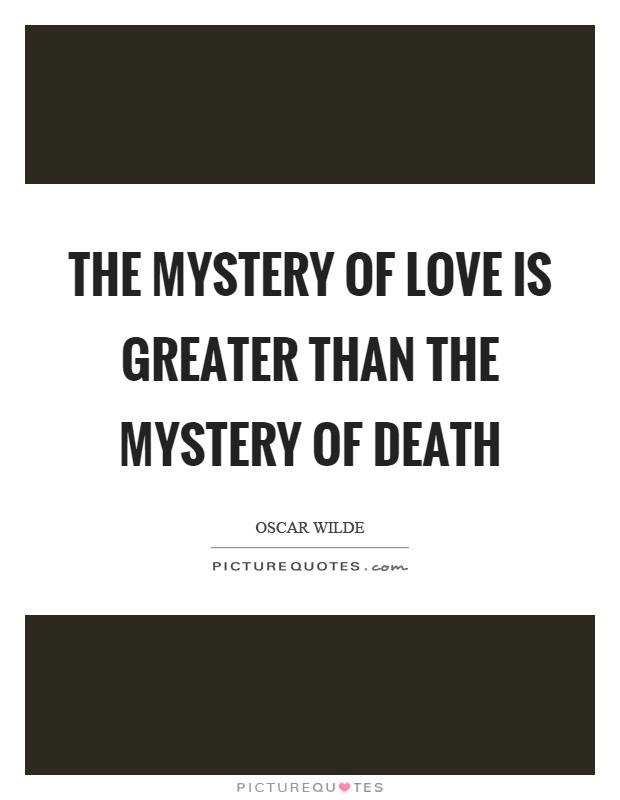 The mystery of love is greater than the mystery of death Picture Quote #1