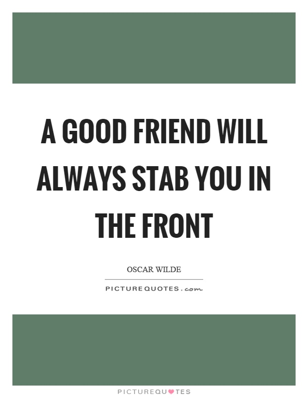 A good friend will always stab you in the front Picture Quote #1