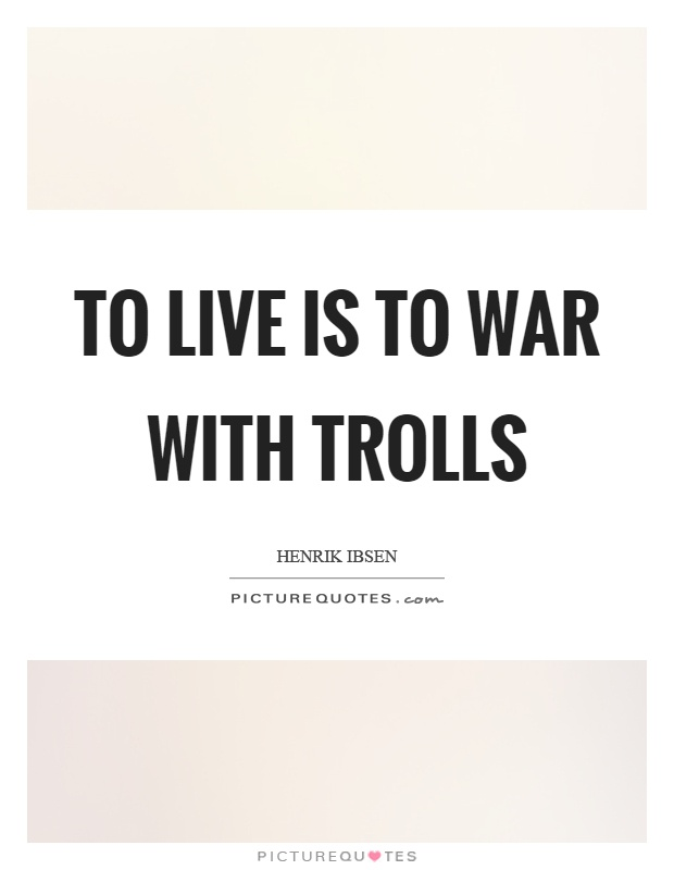 To live is to war with trolls Picture Quote #1