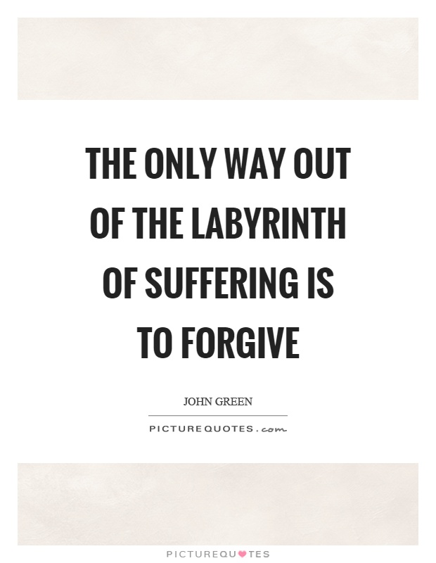 The only way out of the labyrinth of suffering is to forgive Picture Quote #1