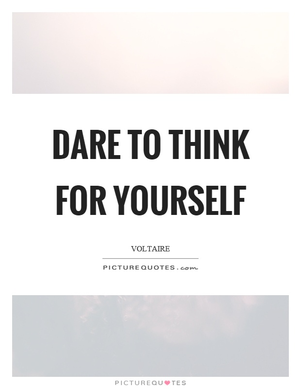 Dare to think for yourself Picture Quote #1
