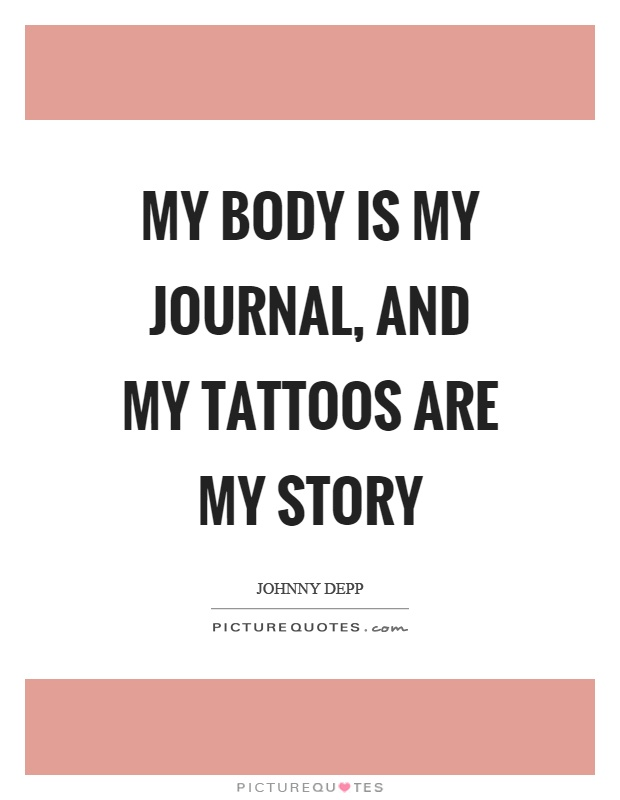 My body is my journal, and my tattoos are my story Picture Quote #1