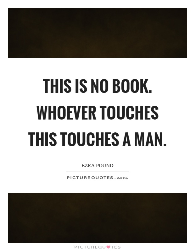 This is no book. Whoever touches this touches a man Picture Quote #1