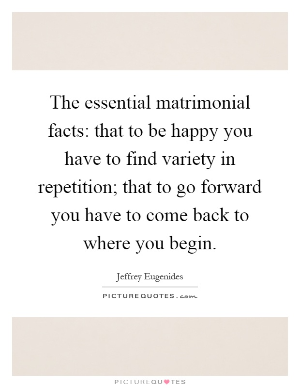The essential matrimonial facts: that to be happy you have to... | Picture Quotes