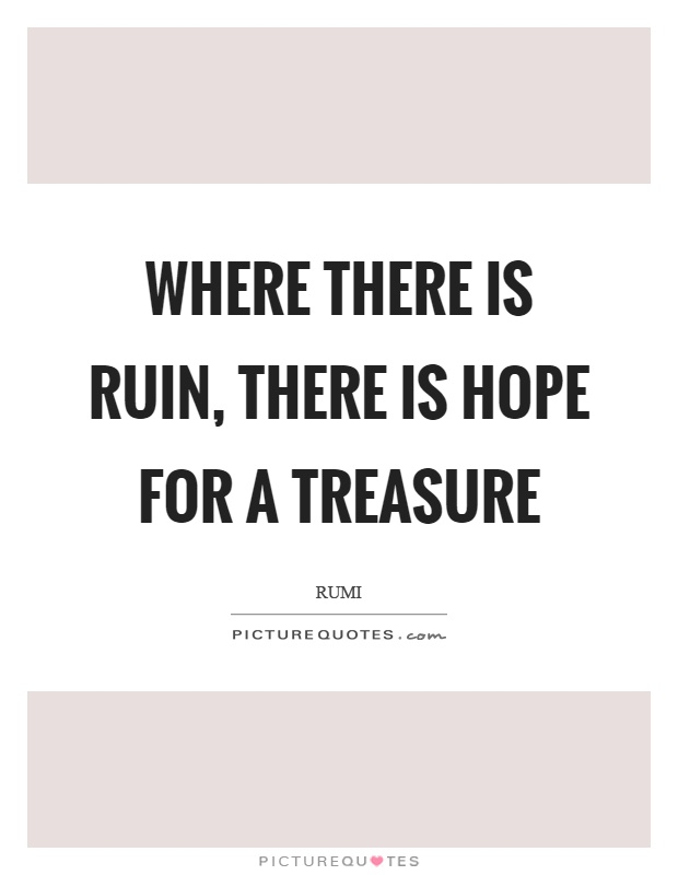 Where there is ruin, there is hope for a treasure Picture Quote #1