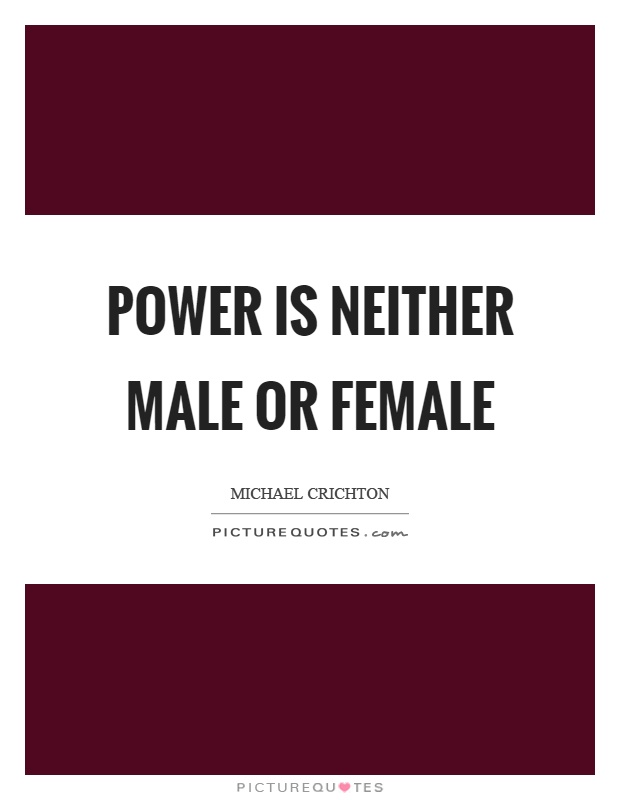 Power is neither male or female Picture Quote #1