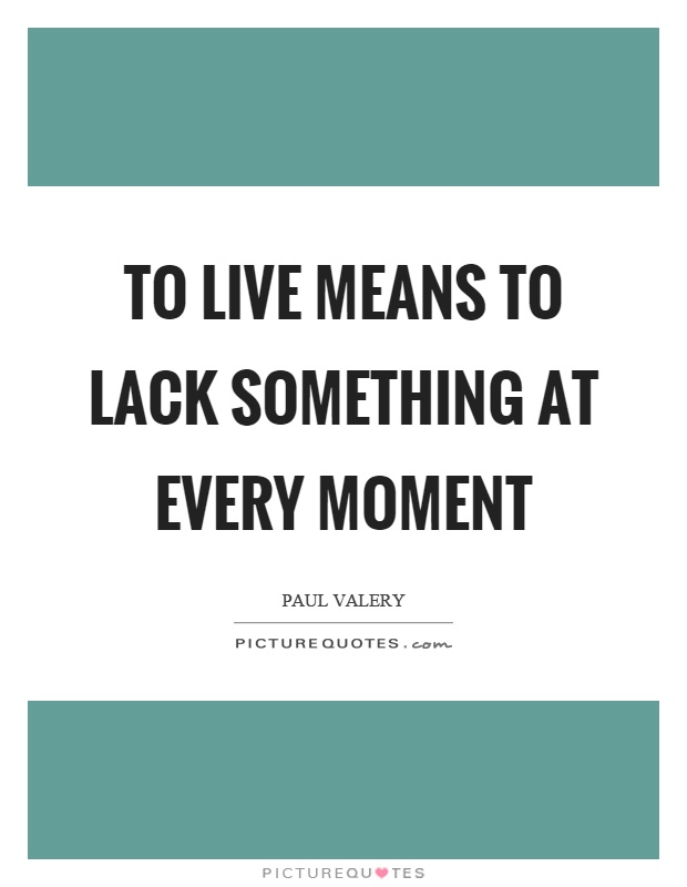 To live means to lack something at every moment Picture Quote #1