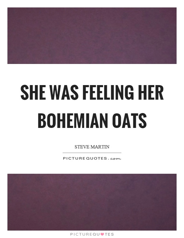 She was feeling her bohemian oats Picture Quote #1