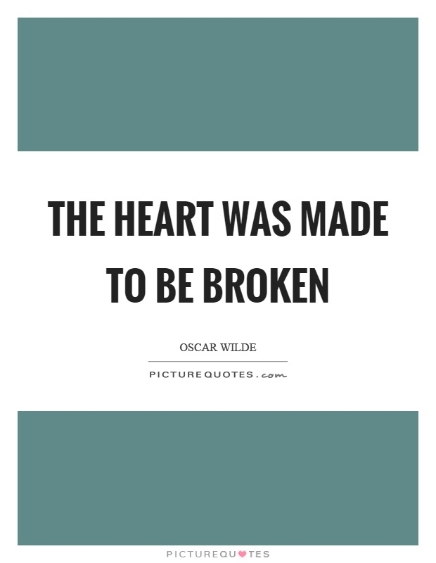 The heart was made to be broken Picture Quote #1