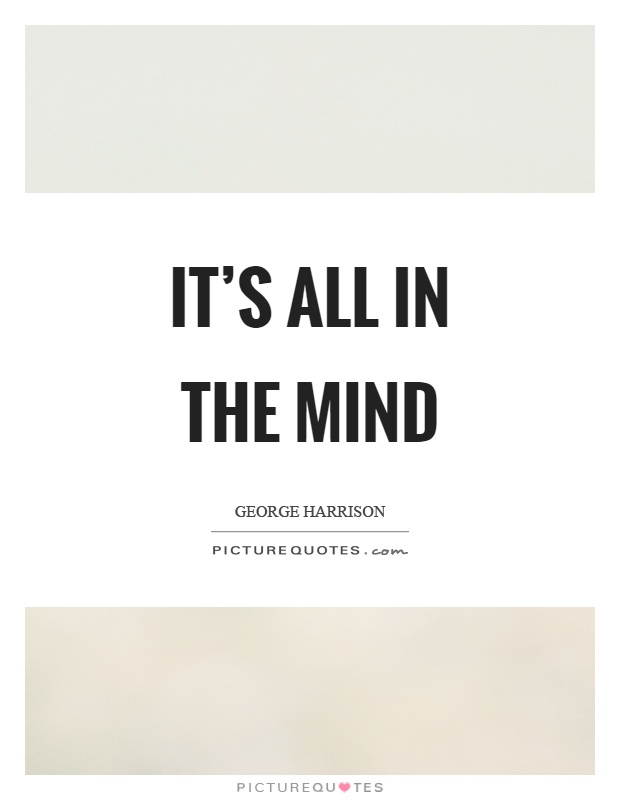 It's all in the mind Picture Quote #1