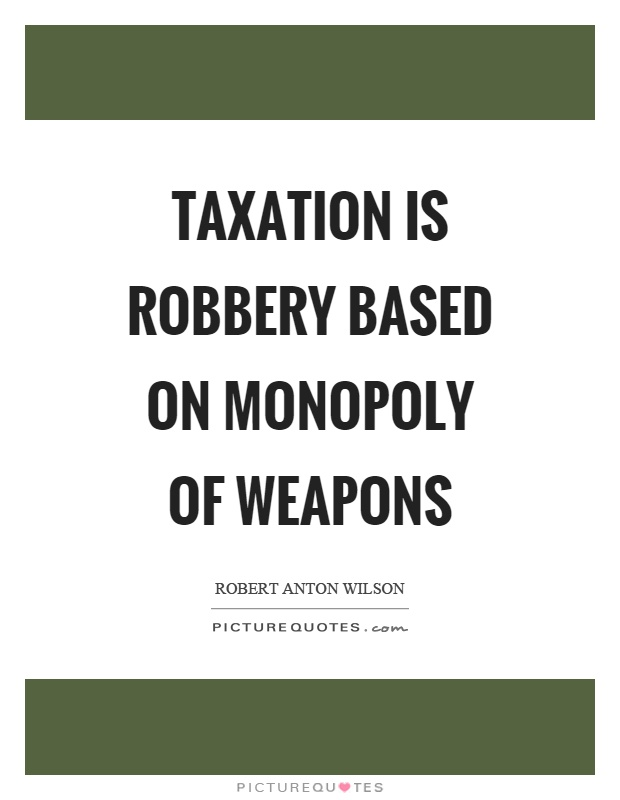 Taxation is robbery based on monopoly of weapons Picture Quote #1
