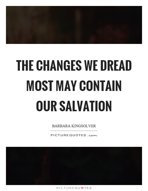 The changes we dread most may contain our salvation Picture Quote #1