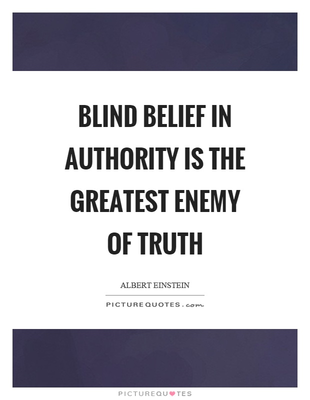 Blind belief in authority is the greatest enemy of truth Picture Quote #1