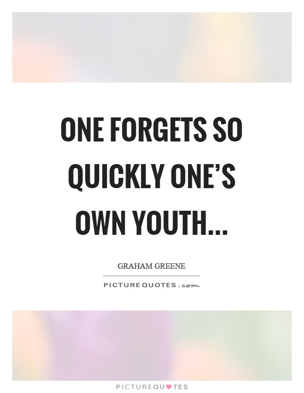 One forgets so quickly one's own youth… Picture Quote #1