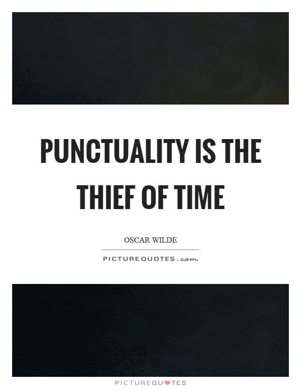 Punctuality is the thief of time Picture Quote #1