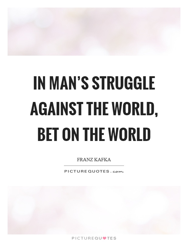 In man's struggle against the world, bet on the world Picture Quote #1