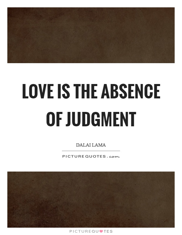 Love is the absence of judgment Picture Quote #1