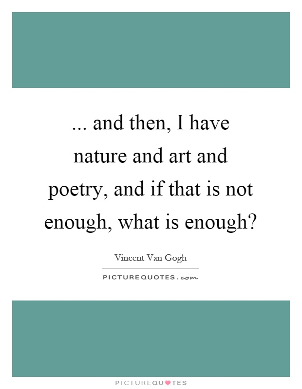 And Then I Have Nature And Art And Poetry And If That Is