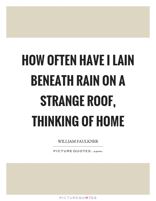 High Quality How Often Have I Lain Beneath Rain On A Strange Roof, Thinking Of Home