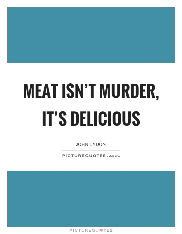 Meat isn't murder, it's delicious Picture Quote #1
