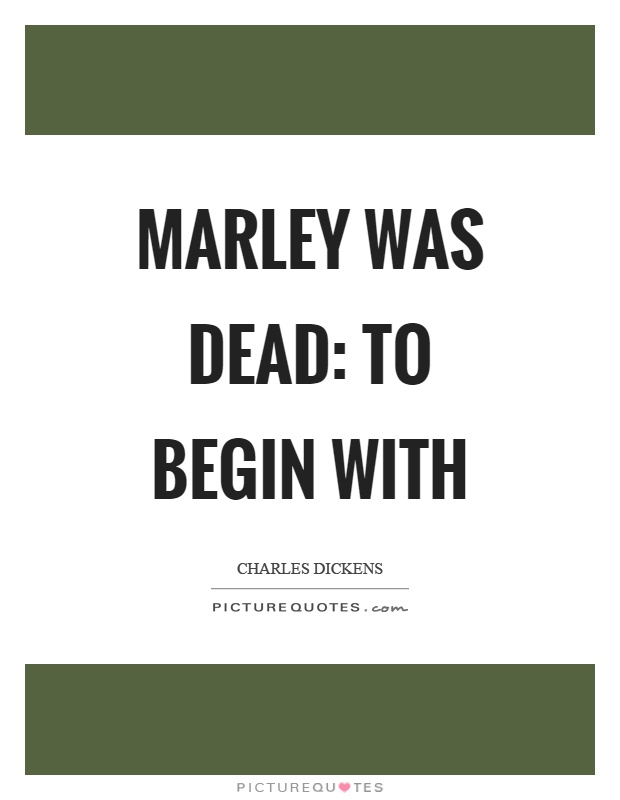 Marley was dead: to begin with Picture Quote #1