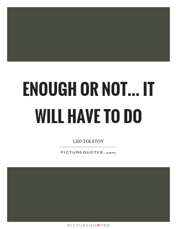 Enough or not... it will have to do Picture Quote #1