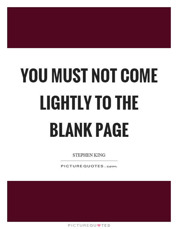 You must not come lightly to the blank page Picture Quote #1