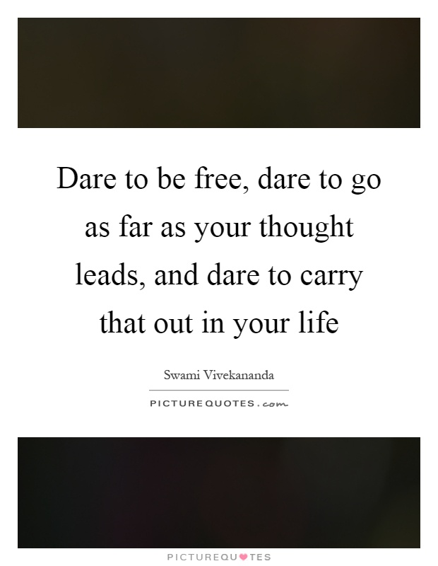 Dare to be free, dare to go as far as your thought leads, and dare to carry that out in your life Picture Quote #1