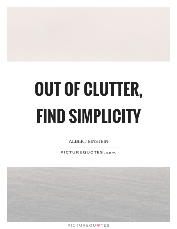 Out of clutter, find simplicity Picture Quote #1
