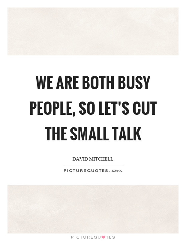 We are both busy people, so let's cut the small talk Picture Quote #1