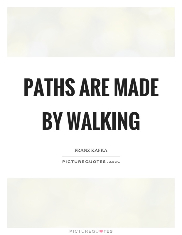 Paths are made by walking Picture Quote #1