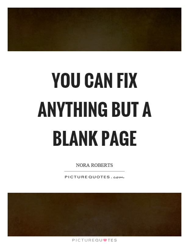 You can fix anything but a blank page Picture Quote #1